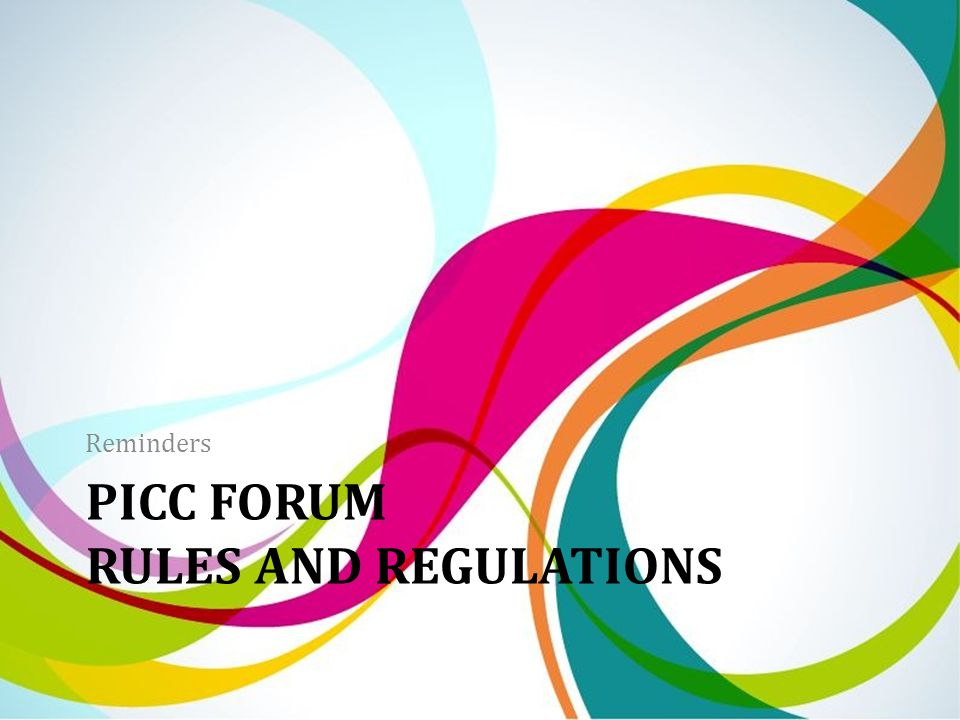 PICC FORUM RULES AND REGULATIONS Reminders