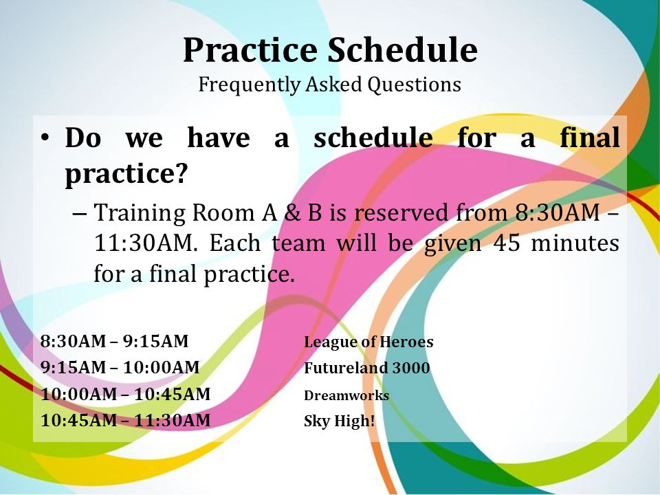 Practice Schedule Frequently Asked Questions Do we have a schedule for a final practice.