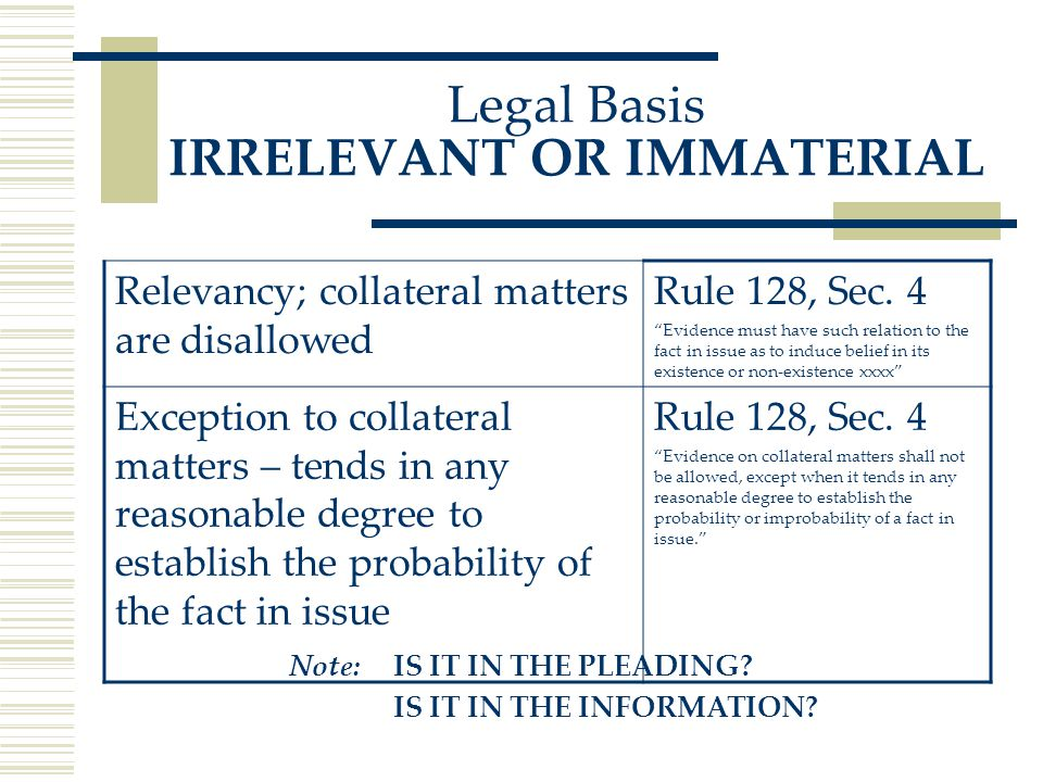 Legal Basis IRRELEVANT OR IMMATERIAL Relevancy; collateral matters are disallowed Rule 128, Sec.