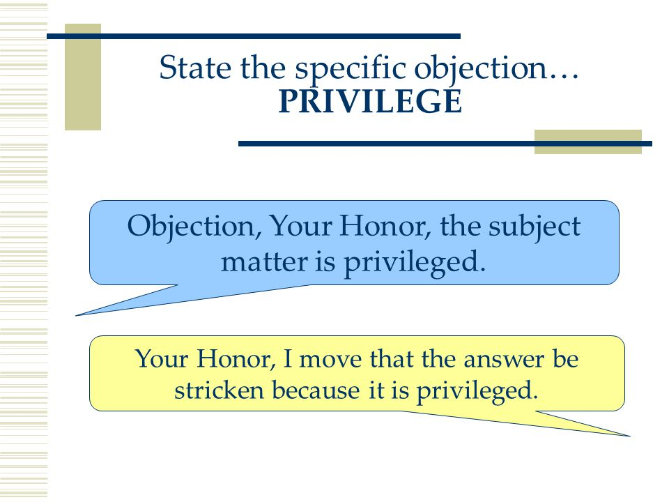 Objection, Your Honor, the subject matter is privileged.