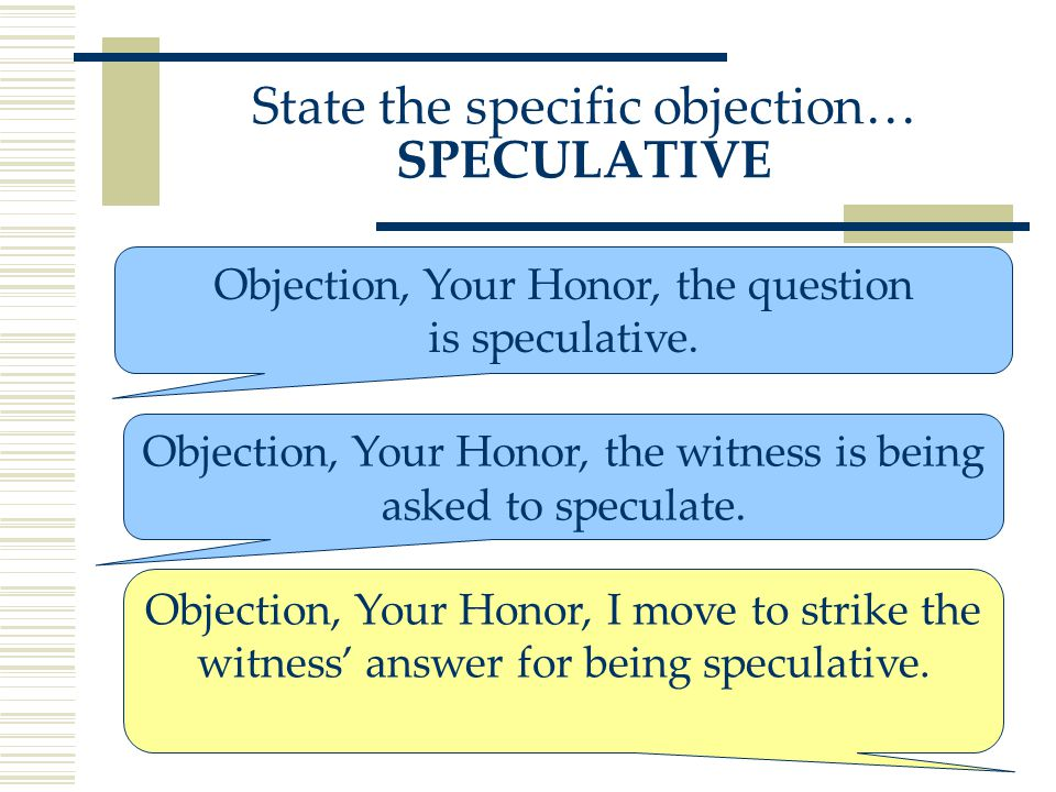 Objection, Your Honor, the question is speculative.