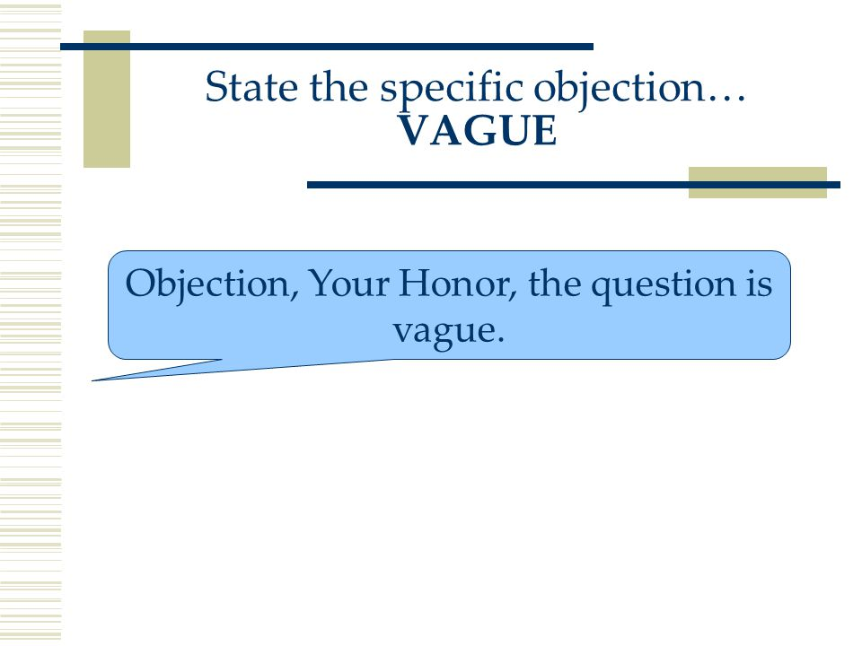 Objection, Your Honor, the question is vague. State the specific objection… VAGUE