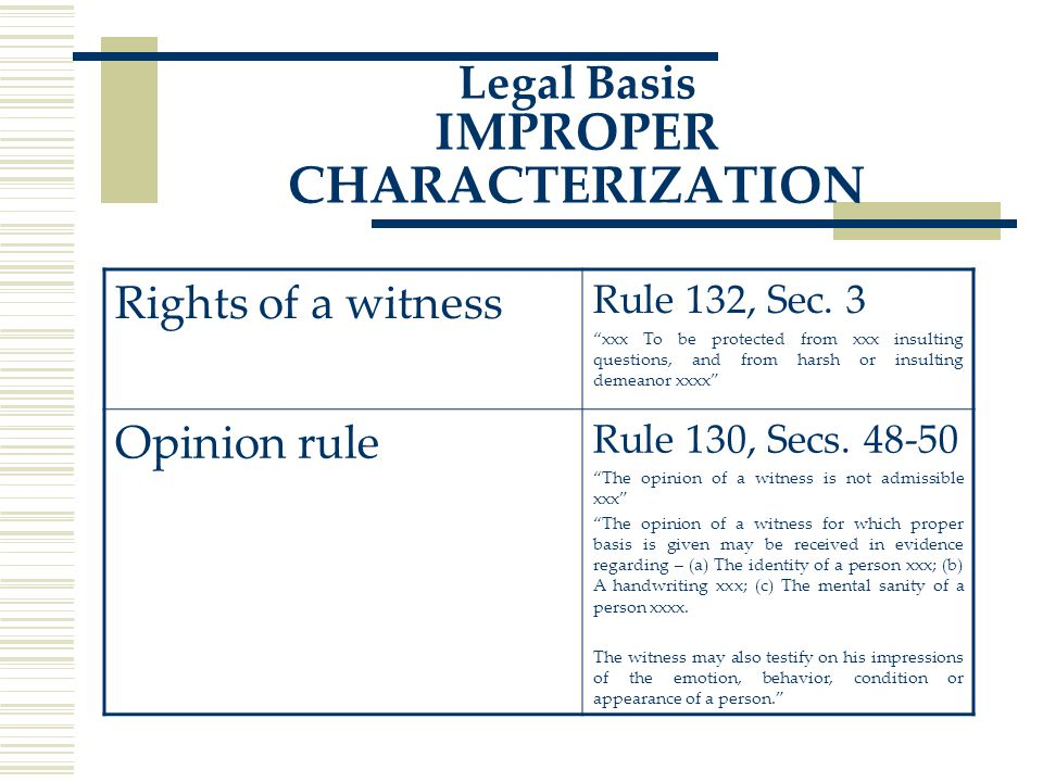 Legal Basis IMPROPER CHARACTERIZATION Rights of a witness Rule 132, Sec.