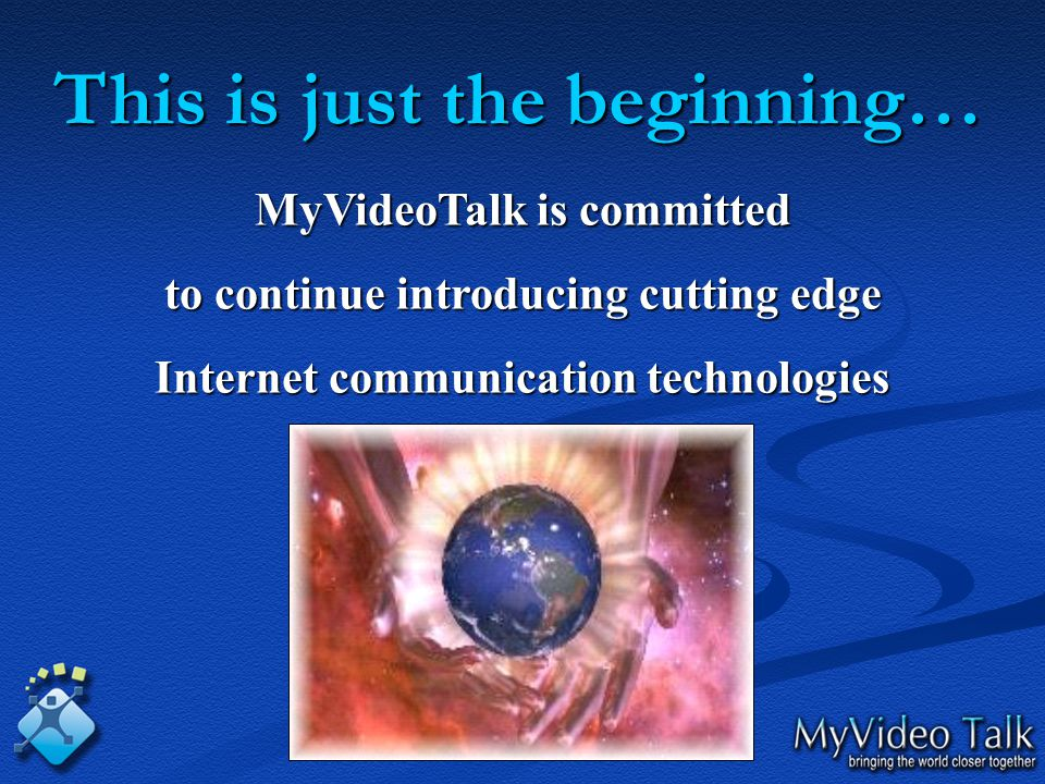 MyVideoTalk is committed to continue introducing cutting edge Internet communication technologies This is just the beginning…