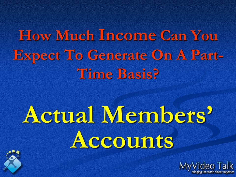 How Much Income Can You Expect To Generate On A Part- Time Basis Actual Members' Accounts