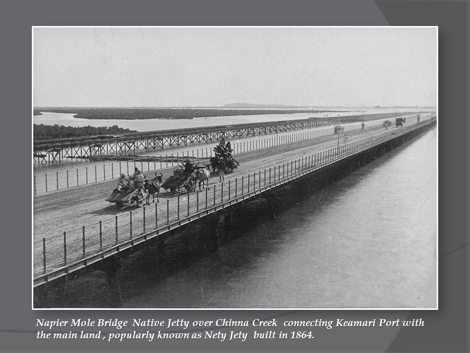 Napier Mole Bridge Native Jetty over Chinna Creek connecting Keamari Port with the main land, popularly known as Nety Jety built in 1864.