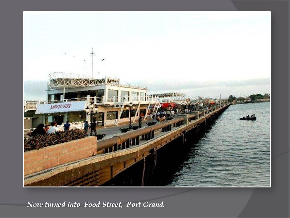 Now turned into Food Street, Port Grand.