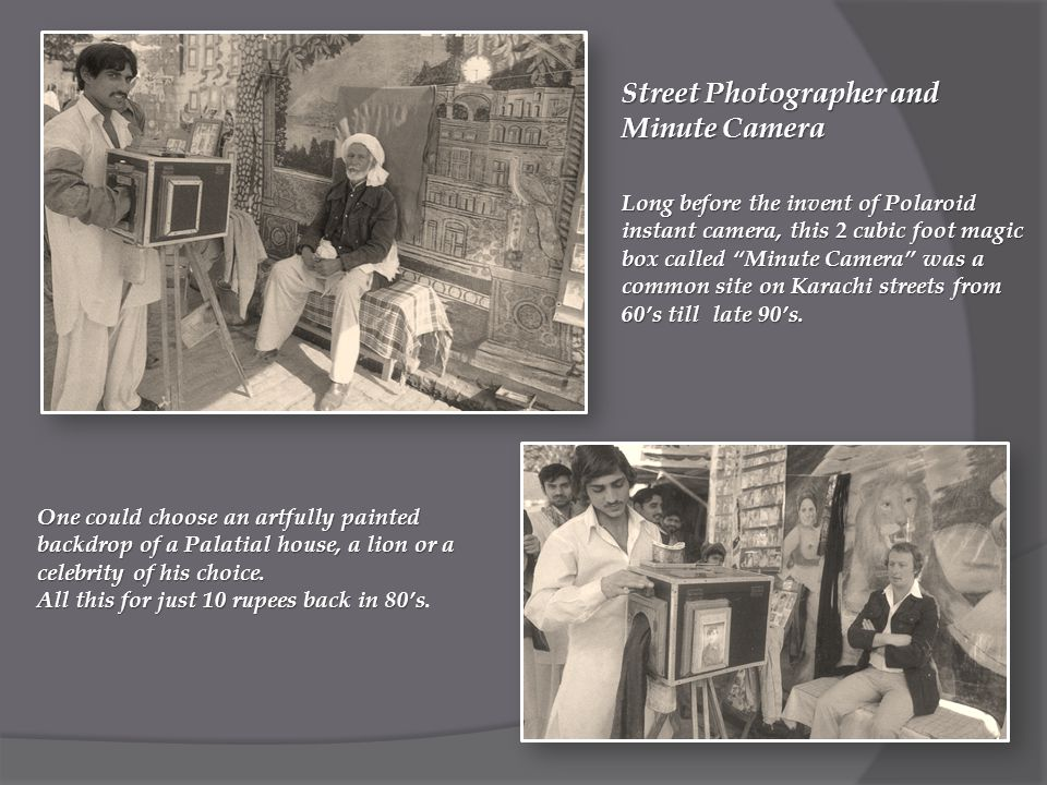 Street Photographer and Minute Camera Long before the invent of Polaroid instant camera, this 2 cubic foot magic box called Minute Camera was a common site on Karachi streets from 60's till late 90's.
