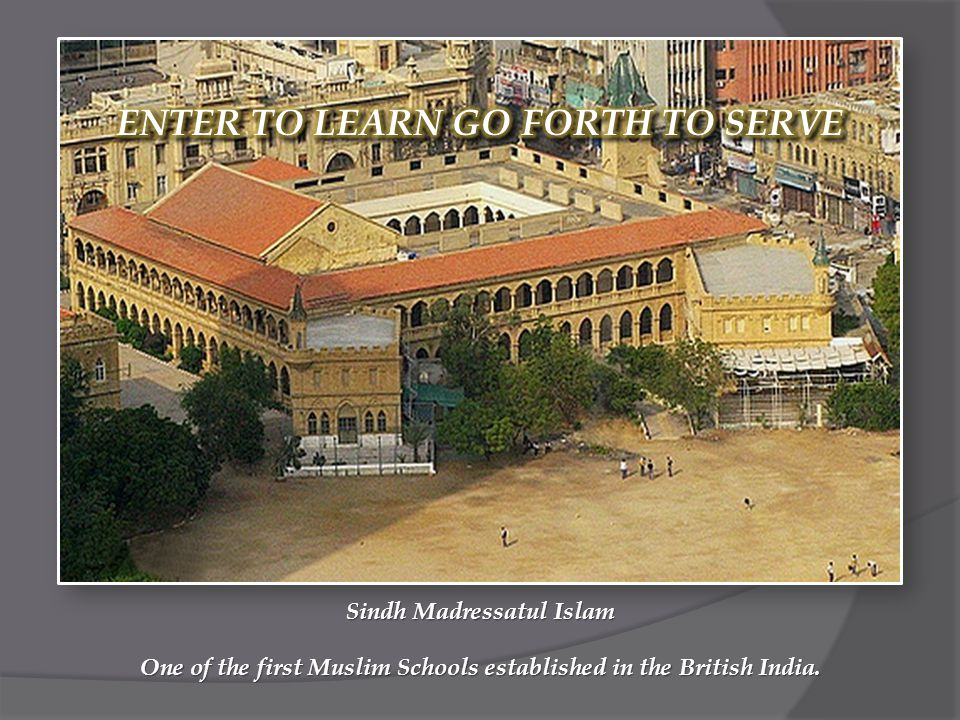 One of the first Muslim Schools established in the British India. Sindh Madressatul Islam