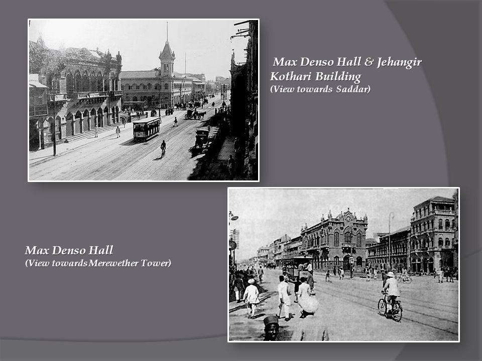 Max Denso Hall & Jehangir Kothari Building Max Denso Hall & Jehangir Kothari Building (View towards Saddar) Max Denso Hall (View towards Merewether Tower)