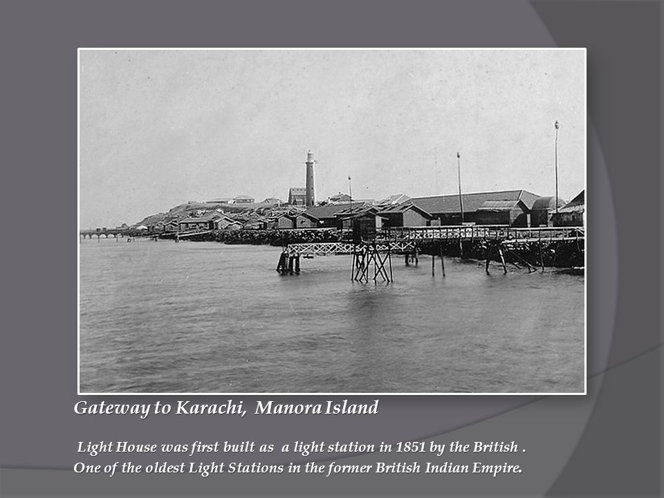Gateway to Karachi, Manora Island Light House was first built as a light station in 1851 by the British.