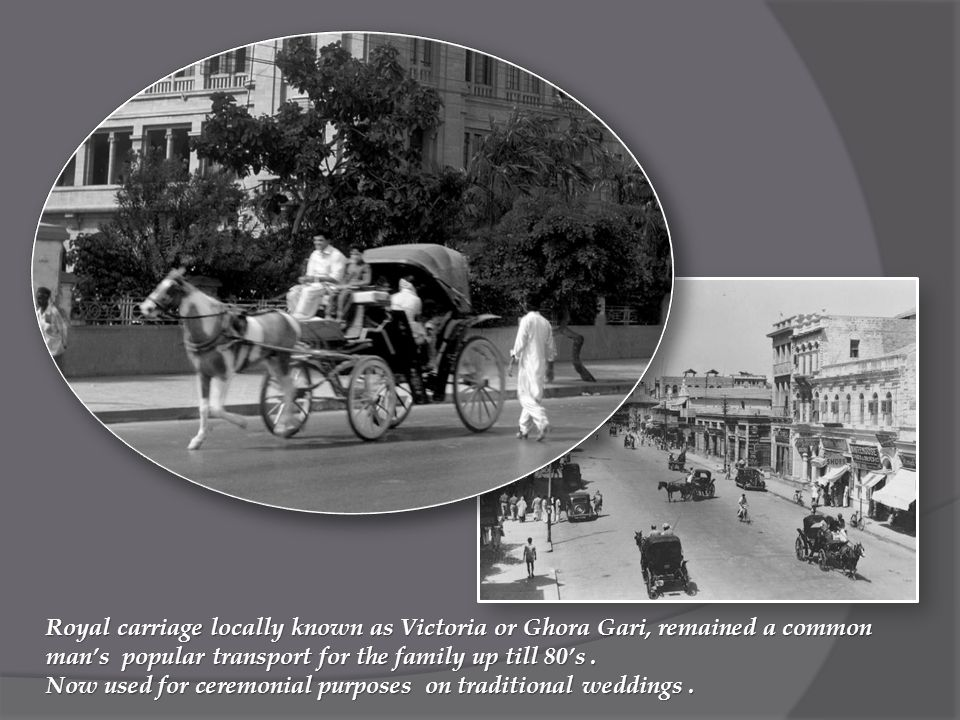 Royal carriage locally known as Victoria or Ghora Gari, remained a common man's popular transport for the family up till 80's.