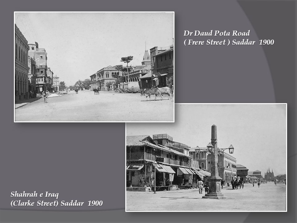 Shahrah e Iraq (Clarke Street) Saddar 1900 Dr Daud Pota Road ( Frere Street ) Saddar 1900