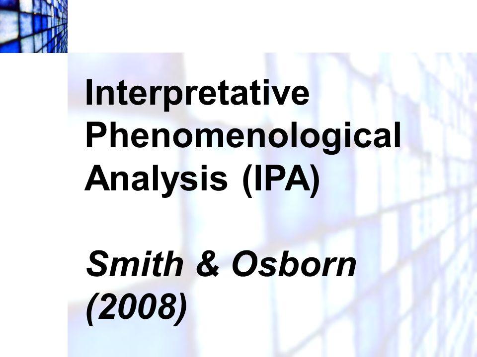 Interpretative Phenomenological Analysis (IPA) Smith & Osborn (2008)
