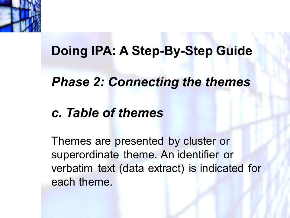 Doing IPA: A Step-By-Step Guide Phase 2: Connecting the themes c. Table of themes Themes are presented by cluster or superordinate theme. An identifie