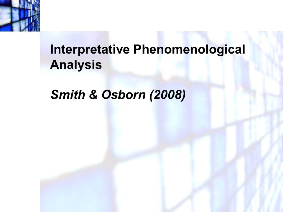 Interpretative Phenomenological Analysis Smith & Osborn (2008)