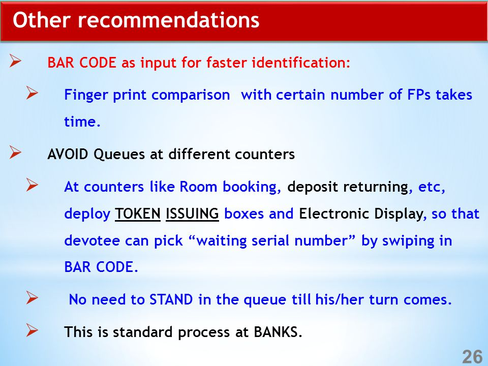 Other recommendations  BAR CODE as input for faster identification:  Finger print comparison with certain number of FPs takes time.