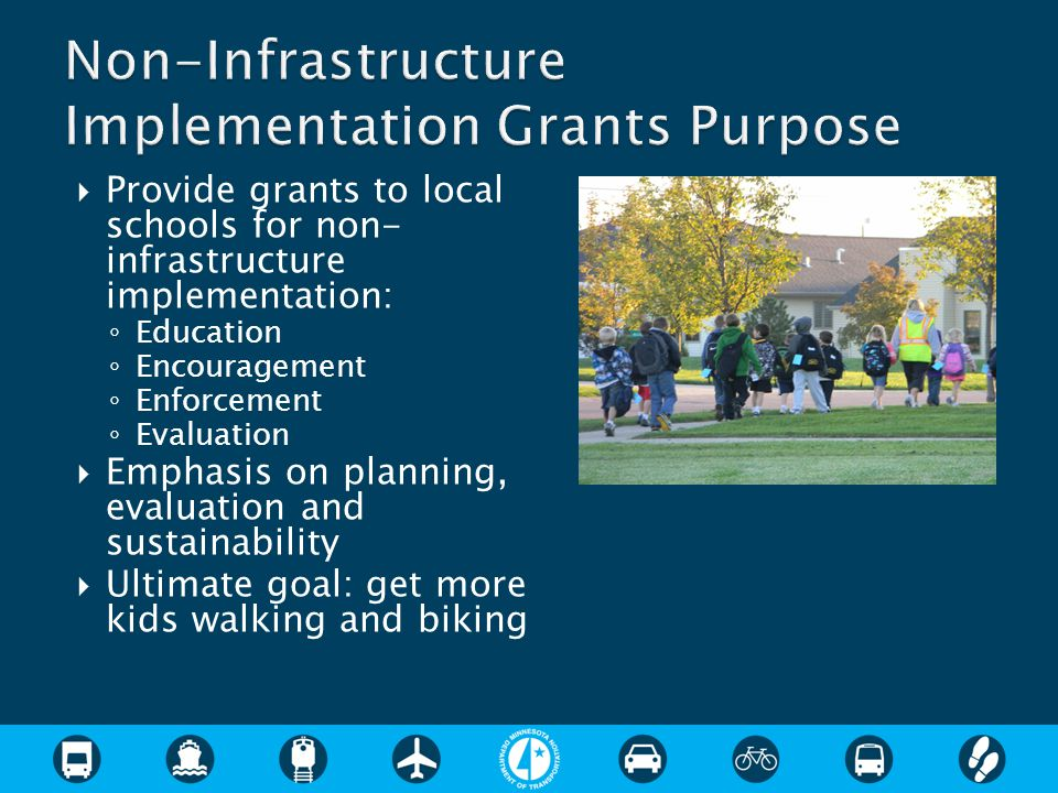  Provide grants to local schools for non- infrastructure implementation: ◦ Education ◦ Encouragement ◦ Enforcement ◦ Evaluation  Emphasis on plannin