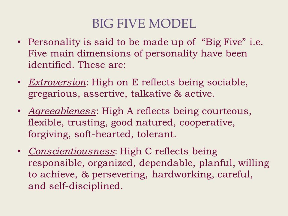 BIG FIVE MODEL Personality is said to be made up of Big Five i.e.