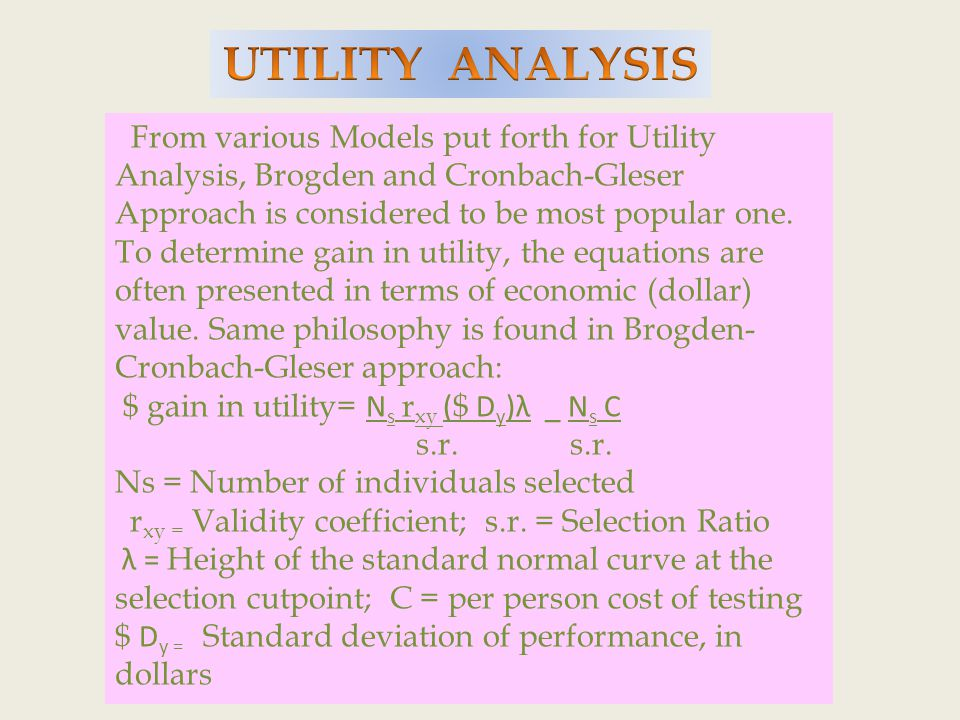 From various Models put forth for Utility Analysis, Brogden and Cronbach-Gleser Approach is considered to be most popular one.