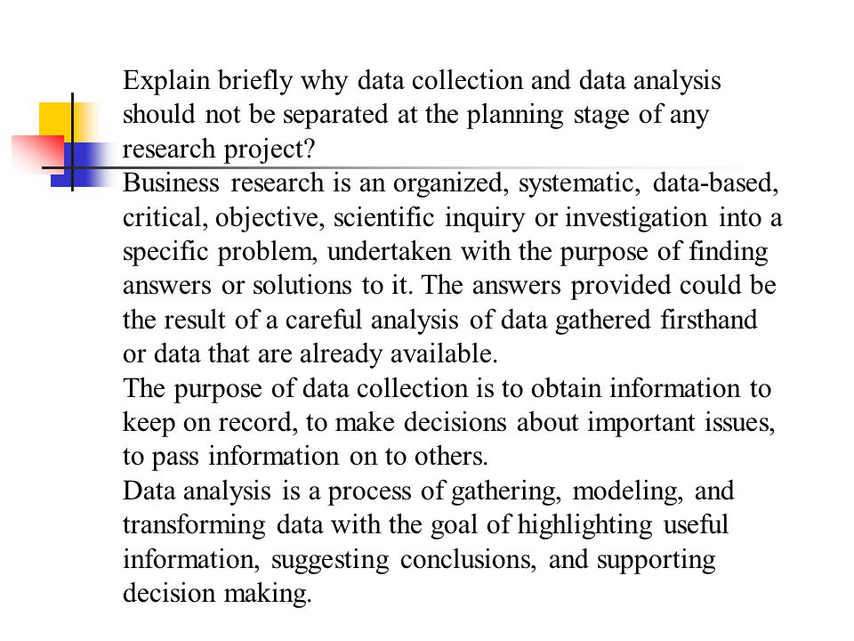 Explain briefly why data collection and data analysis should not be separated at the planning stage of any research project? Business research is an o