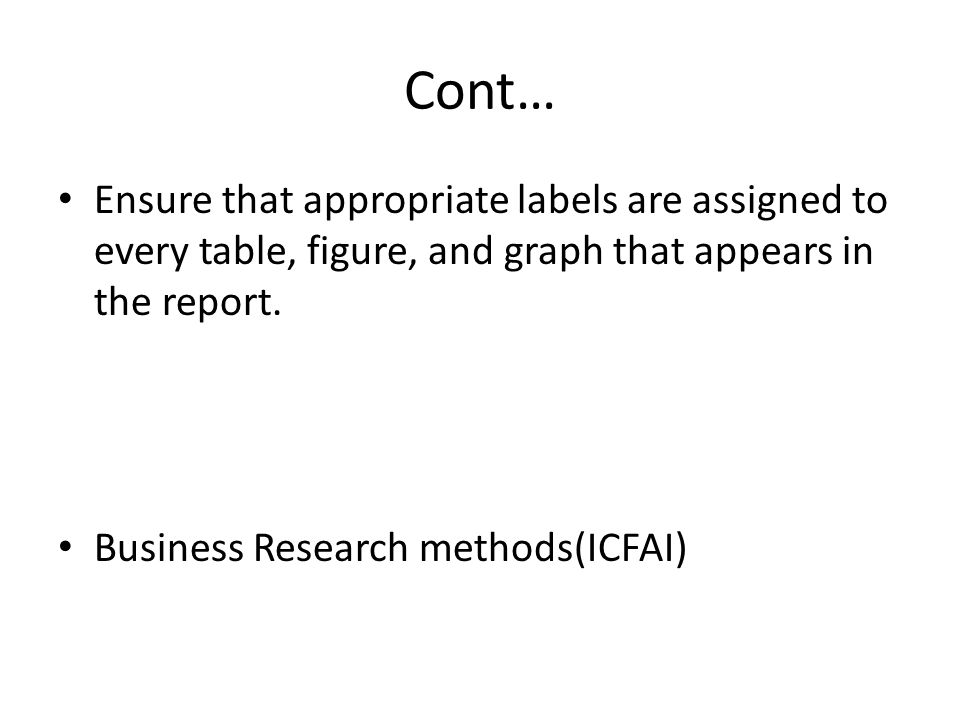 Cont… Ensure that appropriate labels are assigned to every table, figure, and graph that appears in the report.