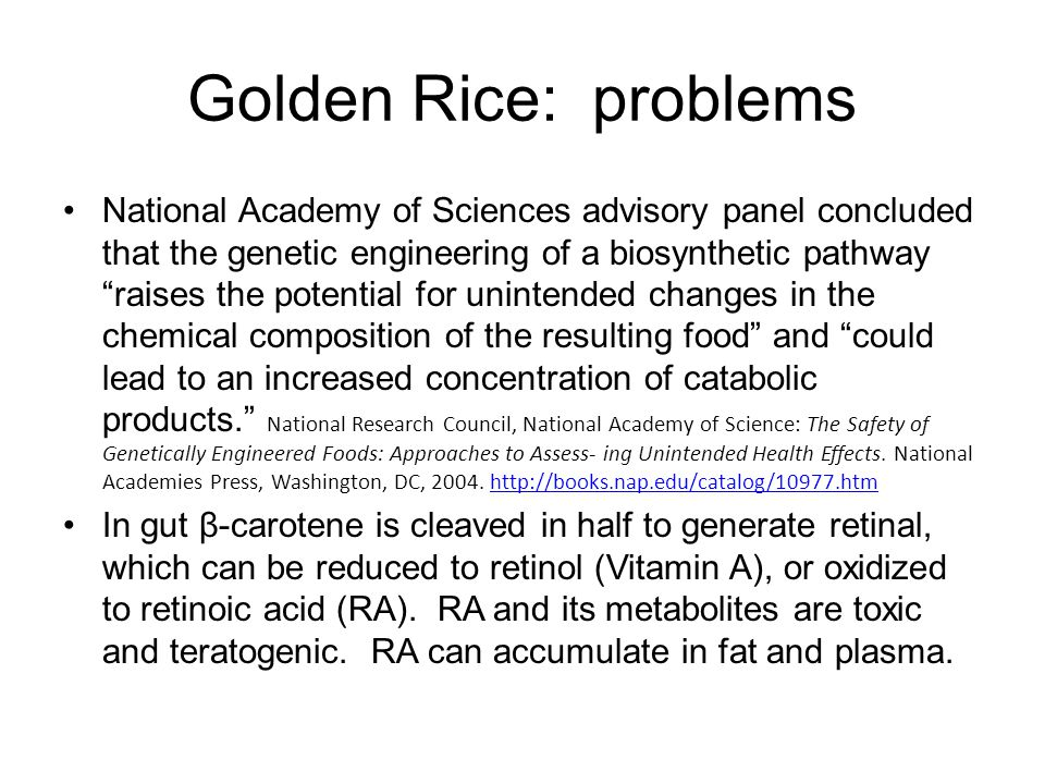 Golden Rice: problems 600 naturally occurring carotenoids; at least 60 can be precursors to retinoids.