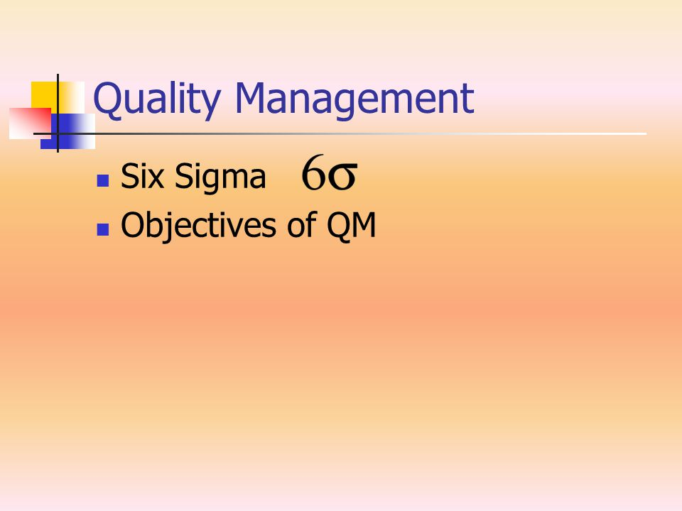 Quality Management Six Sigma Objectives of QM
