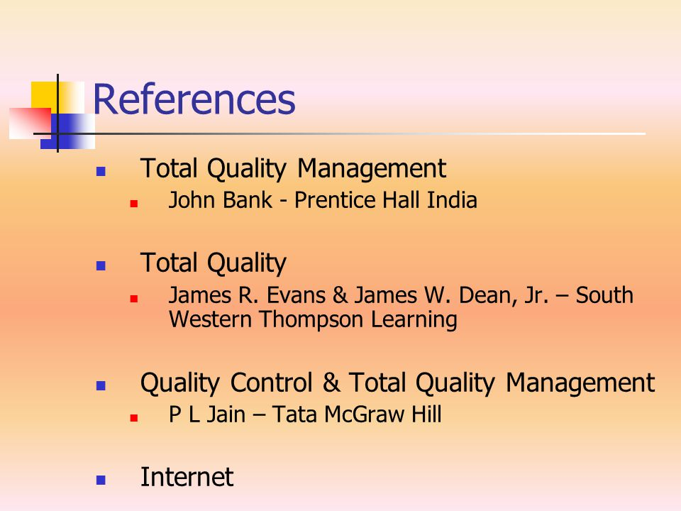 References Total Quality Management John Bank - Prentice Hall India Total Quality James R.