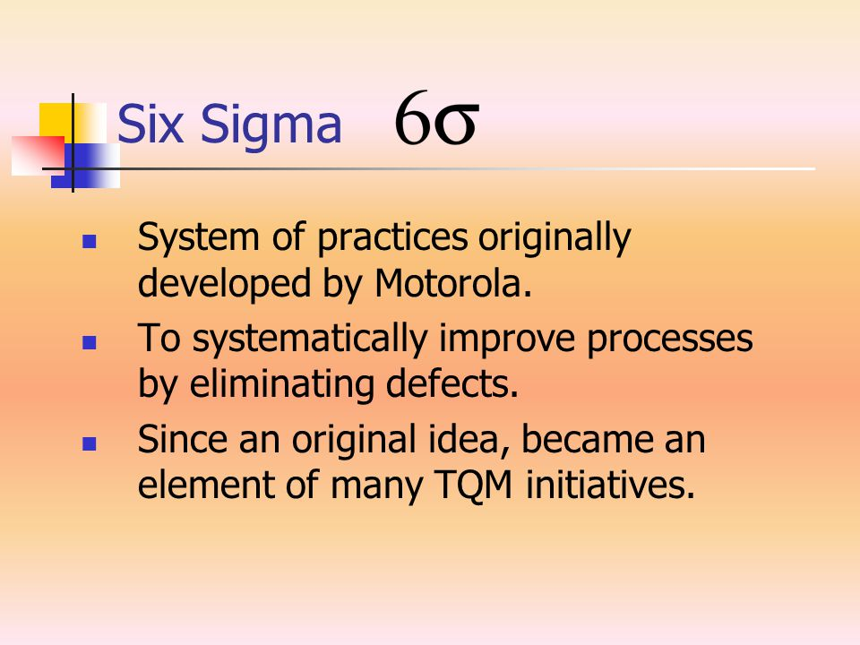Six Sigma System of practices originally developed by Motorola.