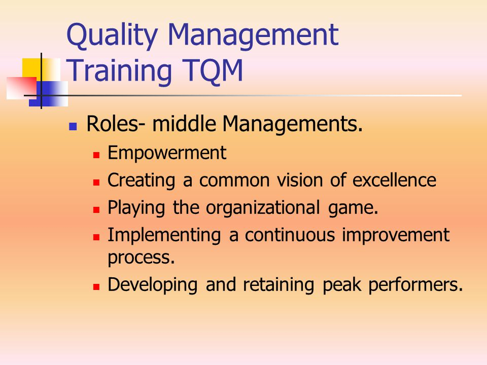 Quality Management Training TQM Roles- middle Managements. Empowerment Creating a common vision of excellence Playing the organizational game. Impleme