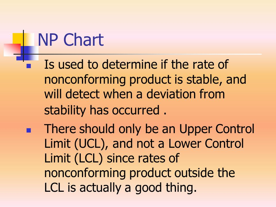 NP Chart Is used to determine if the rate of nonconforming product is stable, and will detect when a deviation from stability has occurred. There shou