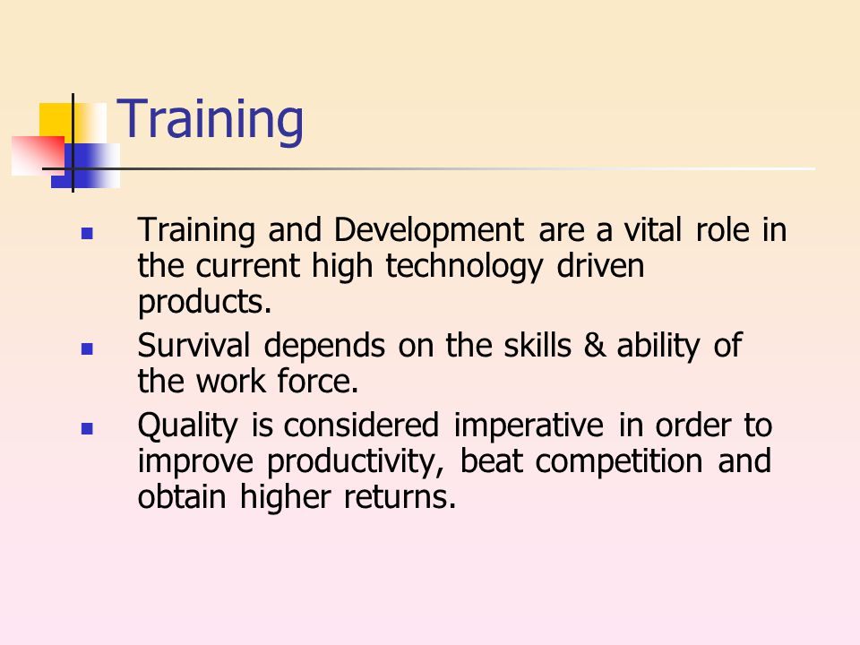 Training Training and Development are a vital role in the current high technology driven products.