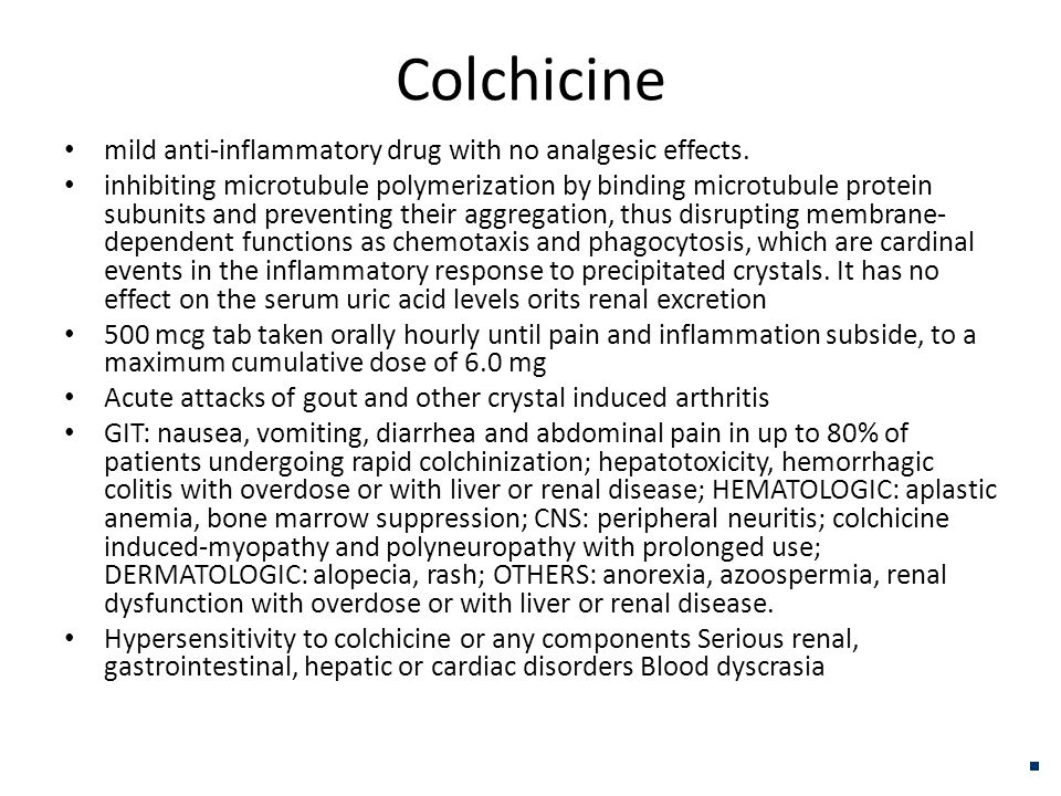 Colchicine mild anti-inflammatory drug with no analgesic effects. inhibiting microtubule polymerization by binding microtubule protein subunits and pr