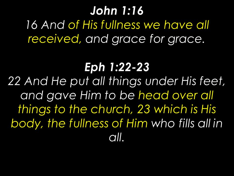 John 1:16 16 And of His fullness we have all received, and grace for grace.