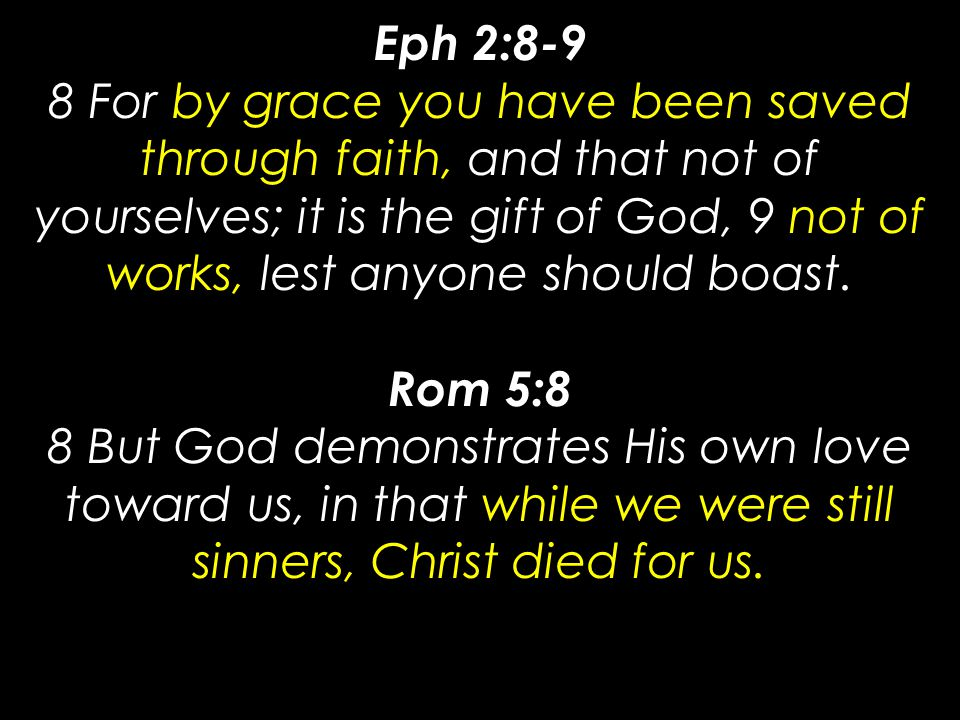 Eph 2:8-9 8 For by grace you have been saved through faith, and that not of yourselves; it is the gift of God, 9 not of works, lest anyone should boast.
