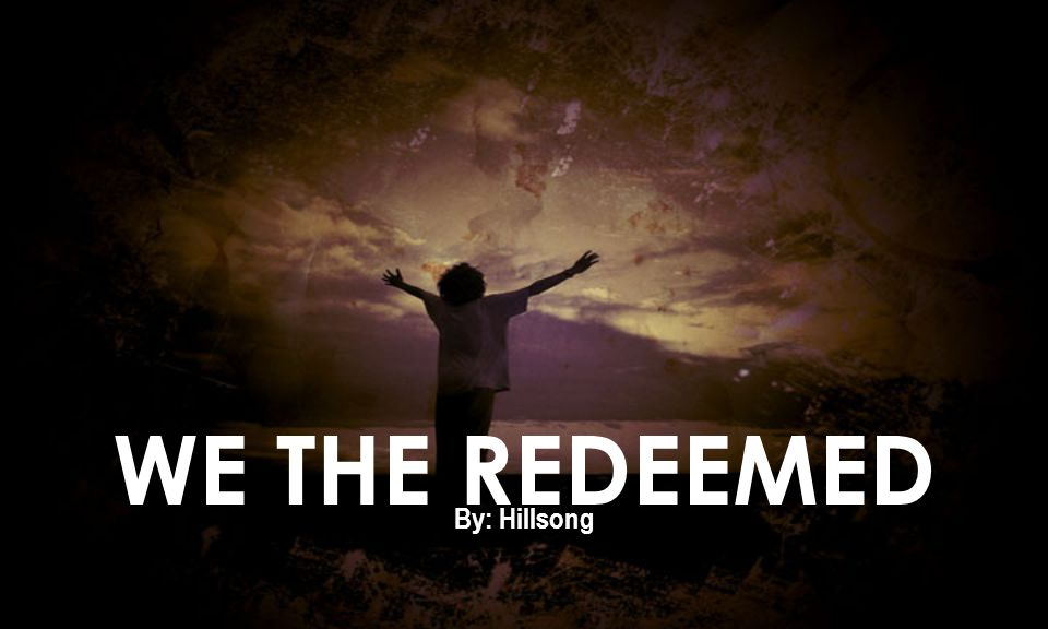 By: Hillsong WE THE REDEEMED