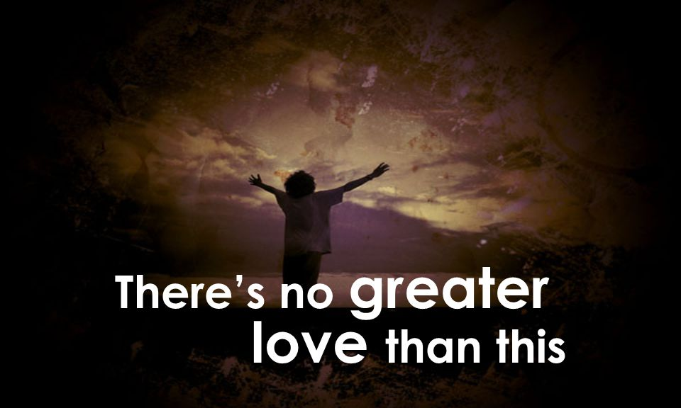 There's no greater love than this