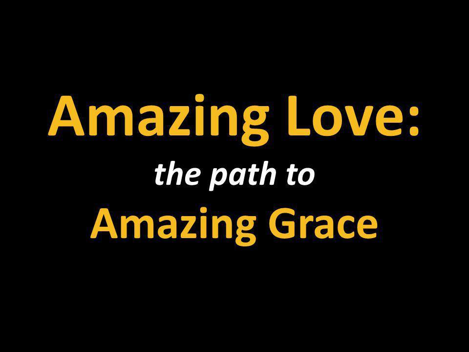 Amazing Love: the path to Amazing Grace