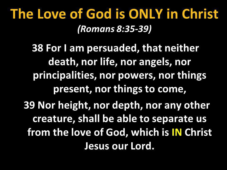 Christ died for the ungodly (Romans 5:6-7) 6 For when we were still without strength, in due time Christ died for the ungodly.