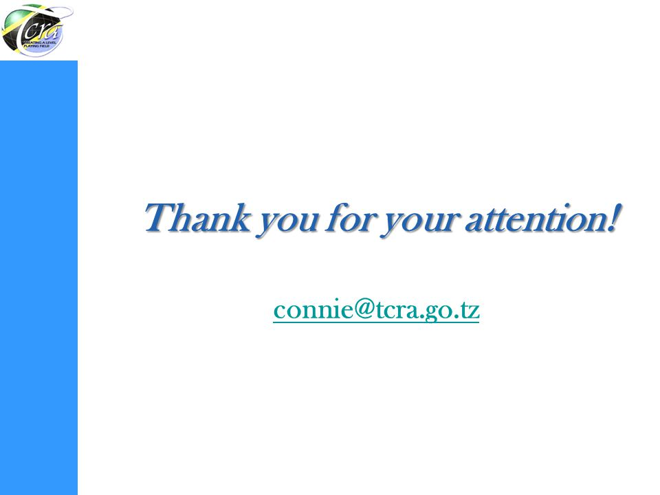 Thank you for your attention! connie@tcra.go.tz