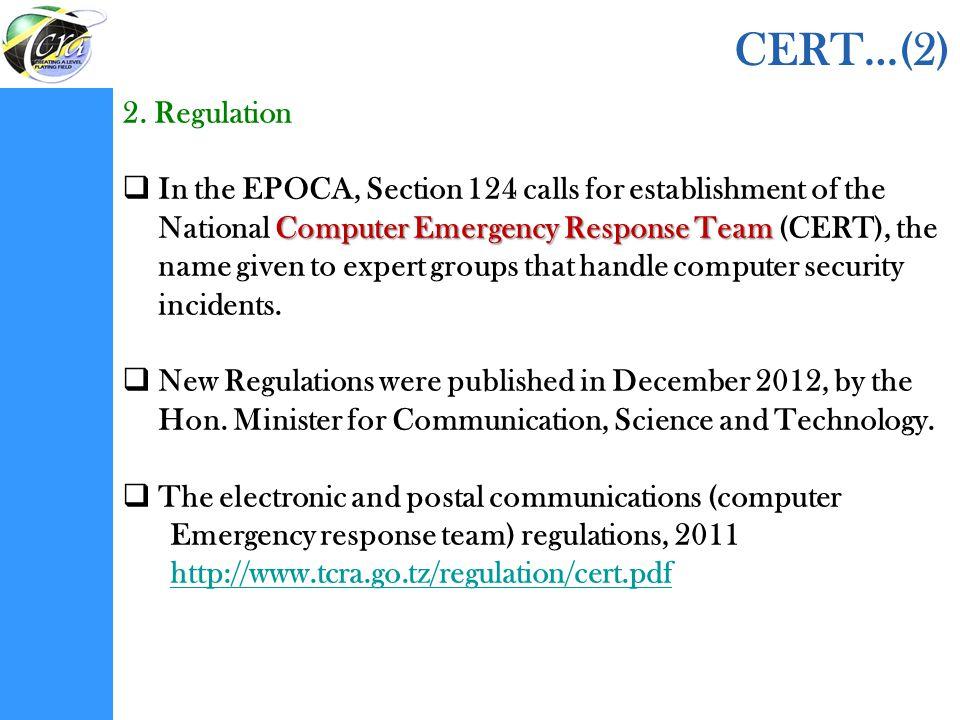 CERT…(2) 2. Regulation Computer Emergency Response Team  In the EPOCA, Section 124 calls for establishment of the National Computer Emergency Respons