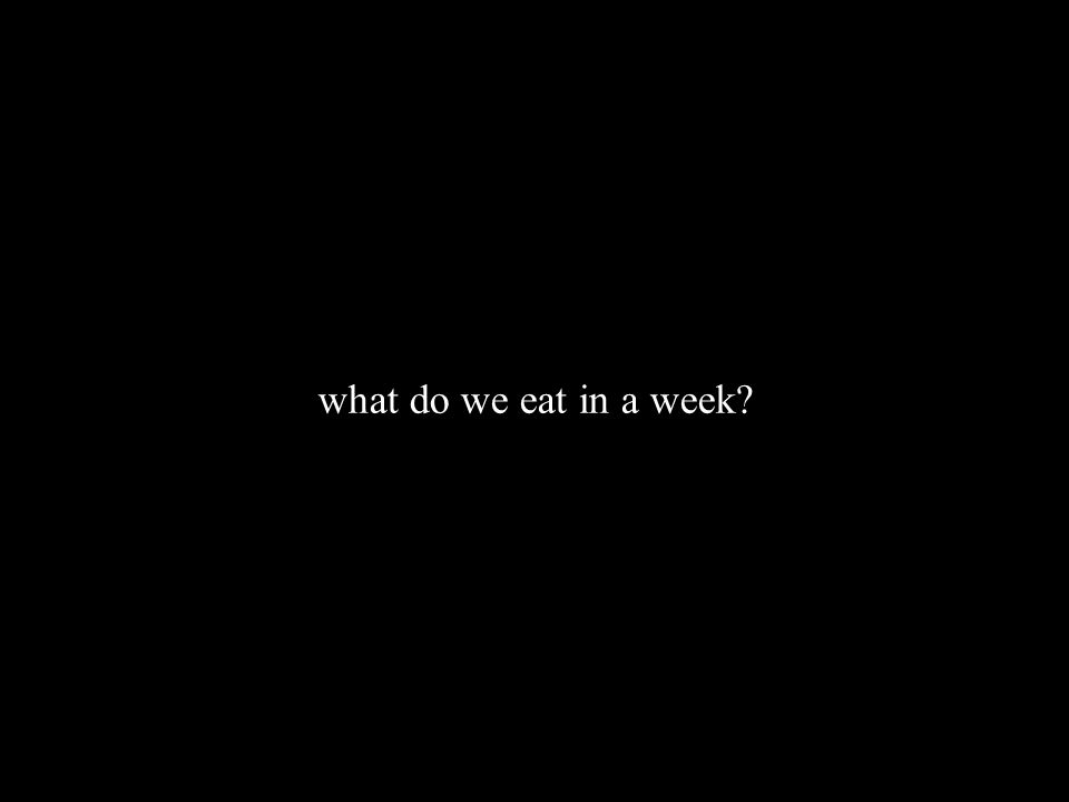 what do we eat in a week