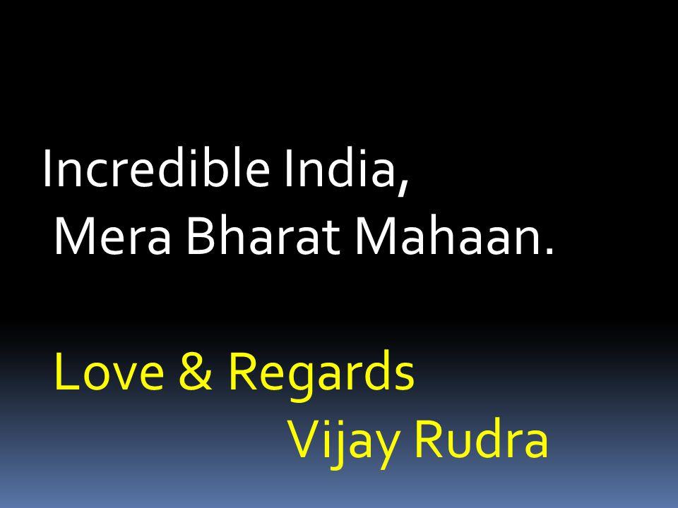 Incredible India, Mera Bharat Mahaan. Love & Regards Vijay Rudra