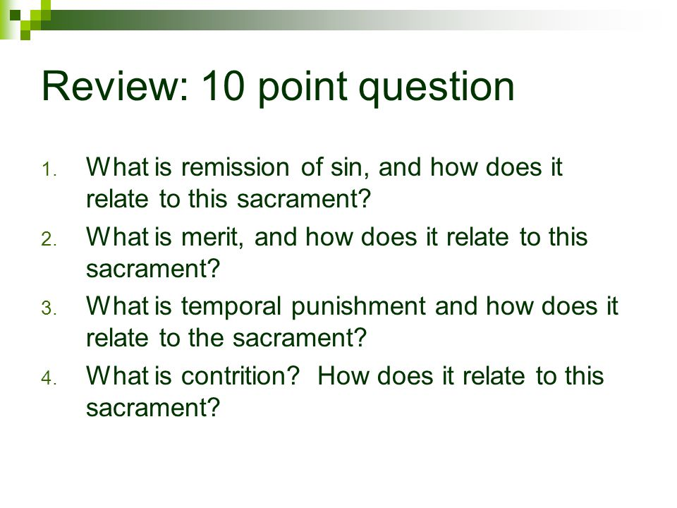 Review: 10 point question 1. What is remission of sin, and how does it relate to this sacrament.