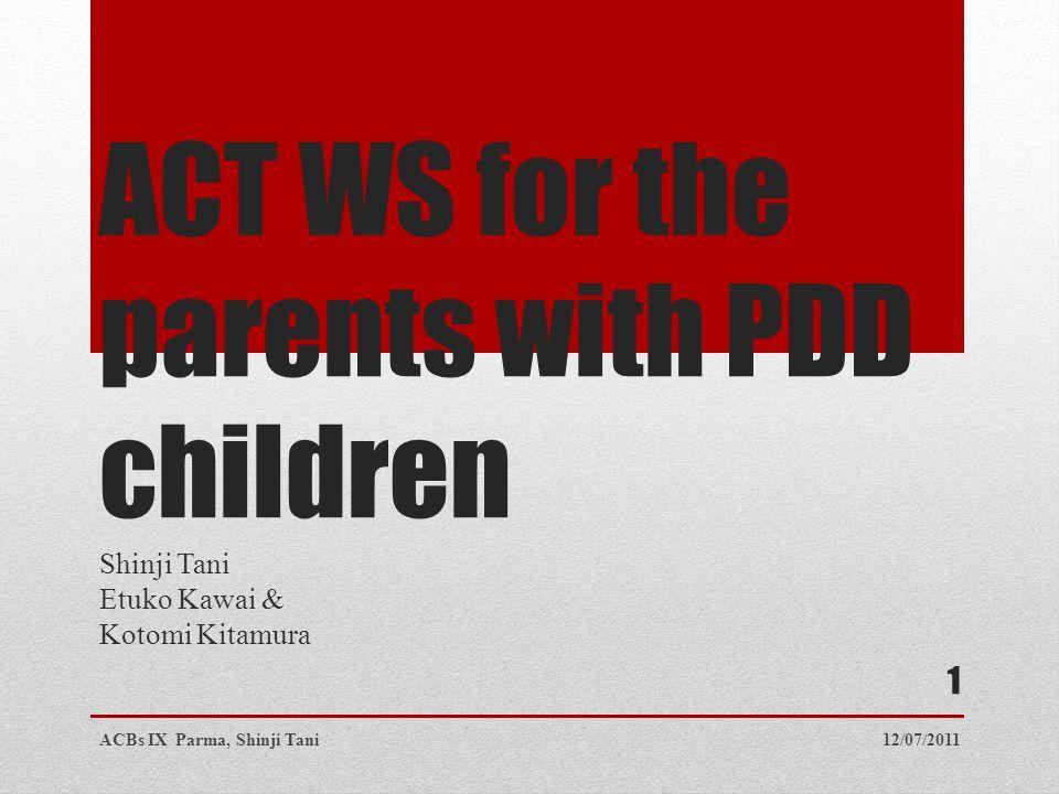 ACT WS for the parents with PDD children Shinji Tani Etuko Kawai & Kotomi Kitamura 12/07/2011ACBs IX Parma, Shinji Tani 1