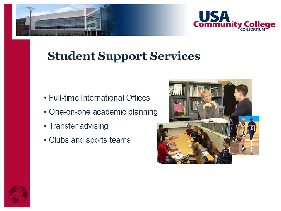 Student Support Services Full-time International Offices One-on-one academic planning Transfer advising Clubs and sports teams