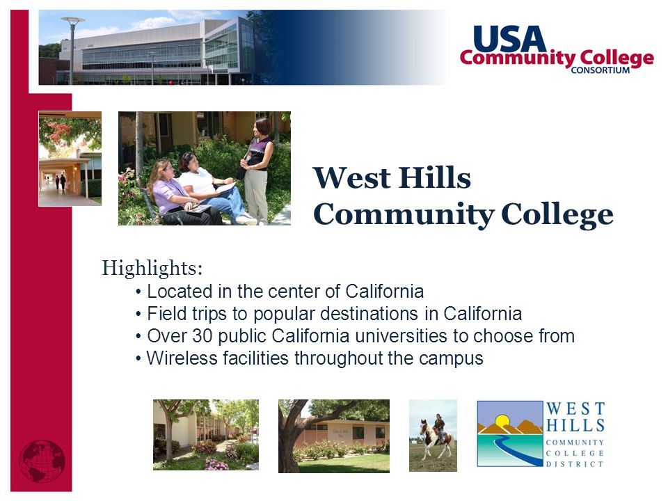 Highlights: Located in the center of California Field trips to popular destinations in California Over 30 public California universities to choose from Wireless facilities throughout the campus West Hills Community College