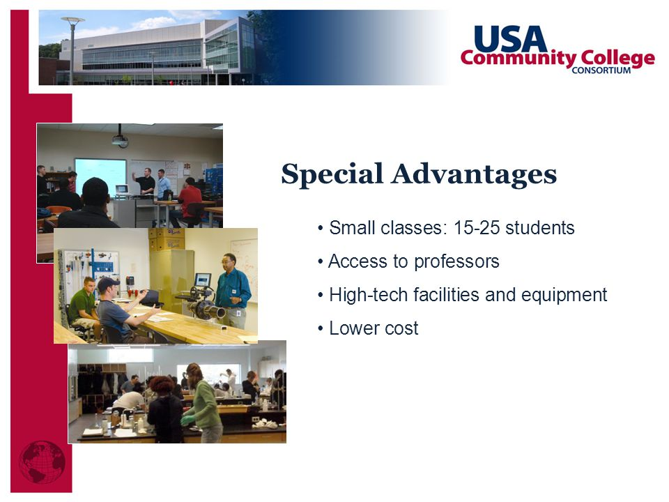 Small classes: 15-25 students Access to professors High-tech facilities and equipment Lower cost Special Advantages