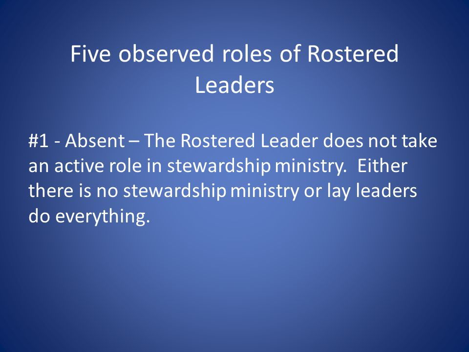 Five observed roles of Rostered Leaders #1 - Absent – The Rostered Leader does not take an active role in stewardship ministry.